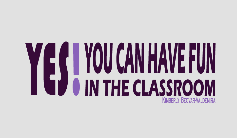 Yes!  You Can Have Fun in the Classroom